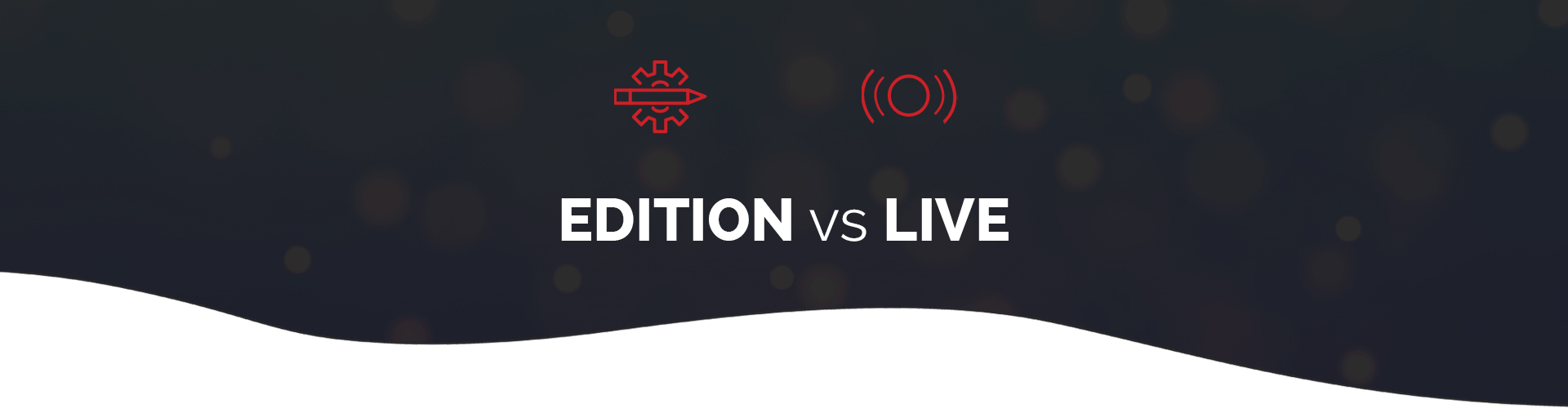 Edition vs Live – Which is best?