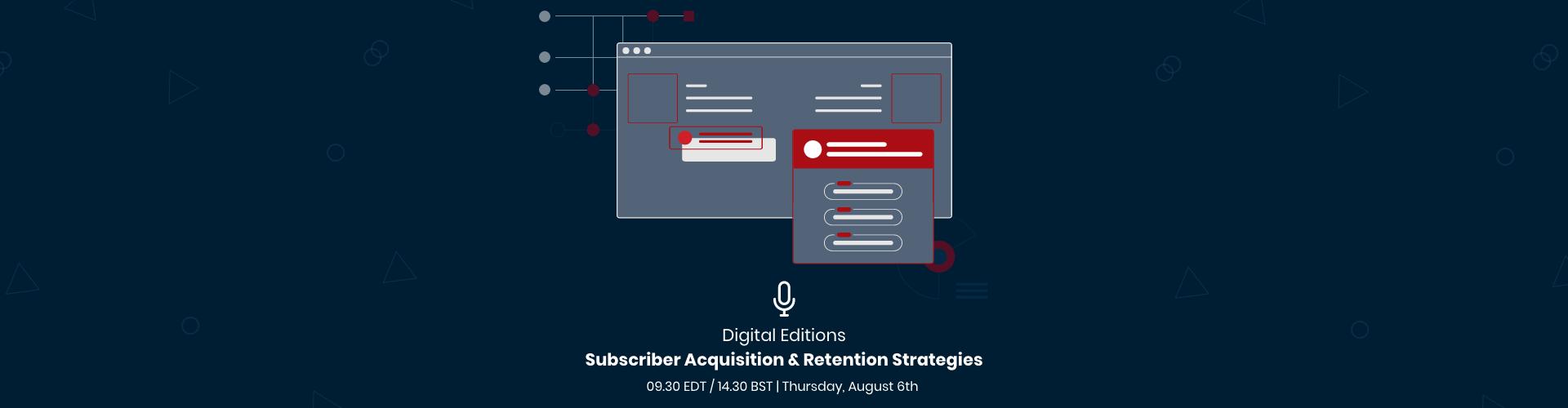 Webinar: Digital Editions: Subscriber Acquisition & Retention Strategies